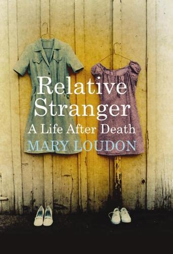 Relative Stranger: A Life After Death: Mary Loudon