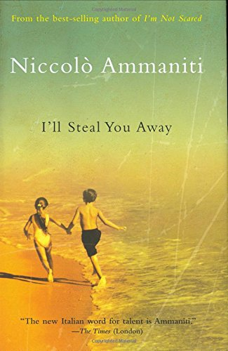 I'll Steal You Away: Niccolo Ammaniti; Translator-Jonathan Hunt
