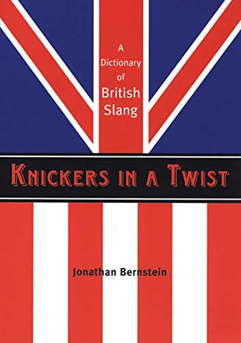 9781841958347: Knickers in a Twist: A Dictionary of British Slang