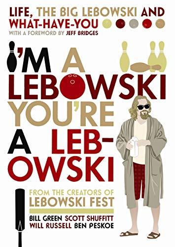 Im A Lebowski, Youre A Lebowski: Life,: Green, Bill and