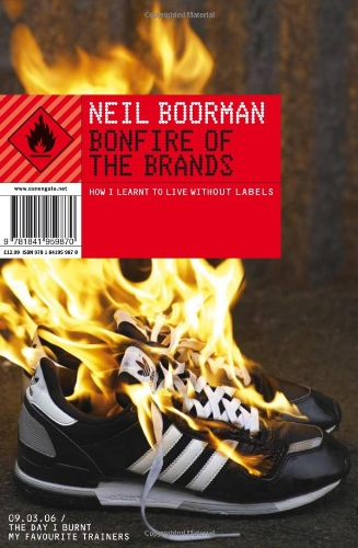 9781841959870: Bonfire of the Brands: How I Learned to Live without Labels