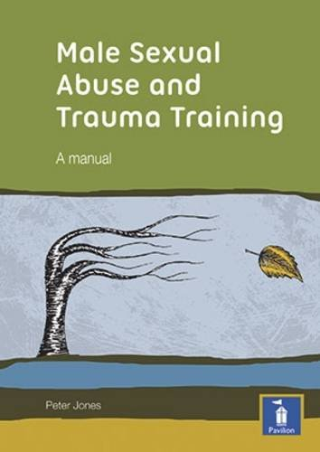 Male Sexual Abuse and Trauma Training Pack: A Training Pack Which Develops and Deepens Insight into...