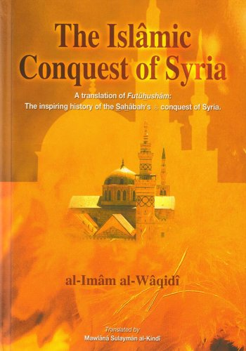 "The Islamic Conquest of Syria: ""Futuhusham"" the Inspiring History of the Sahabah's ..."