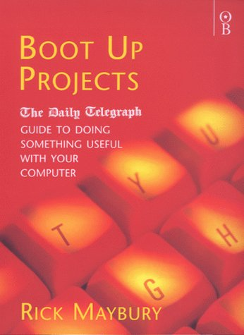 """Boot Up Projects: The """"Daily Telegraph"""" Guide to Doing Something Useful with Your Computer (1842030167) by Maybury, Rick"""