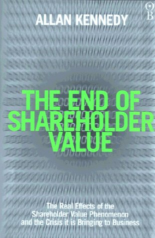 The End of Shareholder Value: Corporations at the Crossroads (1842030493) by Allan A. Kennedy