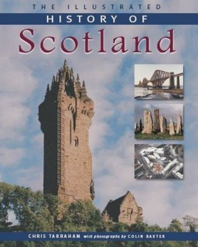Illustrated History of Scotland: Tabraham, Chris; Baxter, Colin