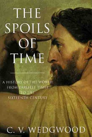 The Spoils of Time: A History of the World From Earliest Times to the Sixteenth Century: Wedgewood,...