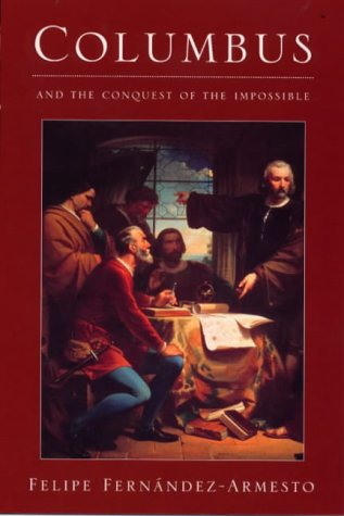 Columbus and the Conquest of the Impossible.: FERNANDEZ-ARMESTO, Felipe