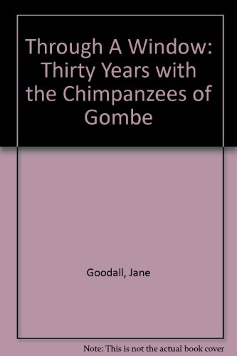 9781842121443: Through A Window: Thirty Years with the Chimpanzees of Gombe