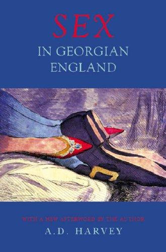 Sex in Georgian England Attitudes and Prejudices: Harvey, A.D.