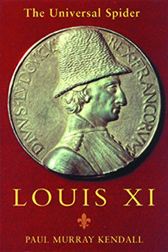 Louis Xi 9781842124116 The enthralling and little-known story of the ugly, fat, paranoid, and ruthless king known as  the universal spider  for his incessant m