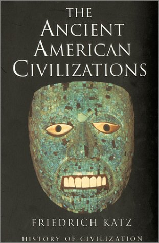 9781842124307: The Ancient American Civilizations (History of Civilization series)