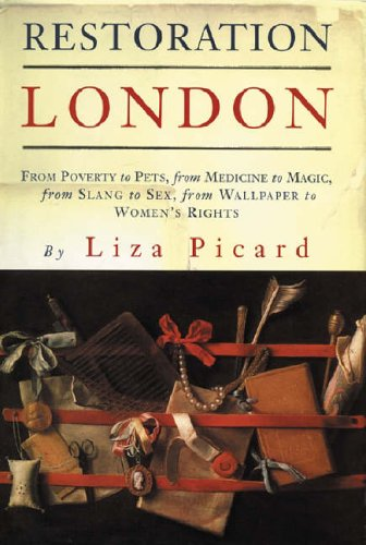 Restoration London: Everyday Life In The 1660s (1842124676) by Liza Picard
