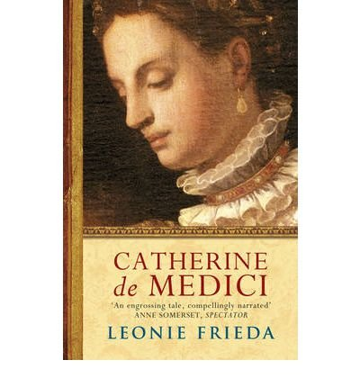 9781842124826: [Catherine De Medici: A Biography] (By: Leonie Frieda) [published: January, 2005]