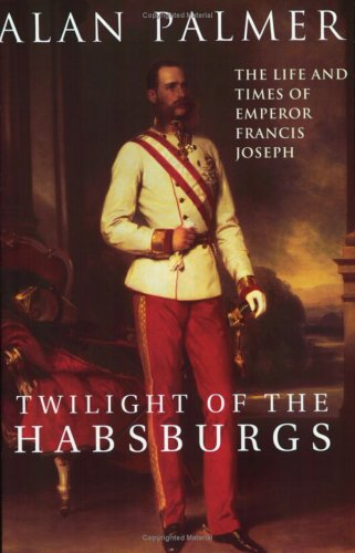 9781842125236: Twilight of the Habsburgs: The Life and Times of Emperor Francis Joseph