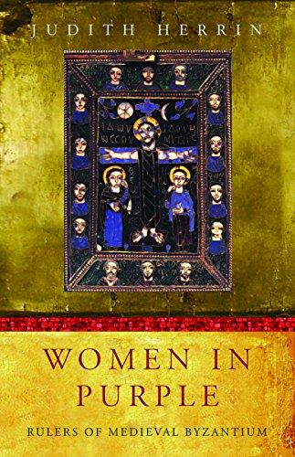 Women in Purple: Rulers of Medieval Byzantium: Judith Herrin