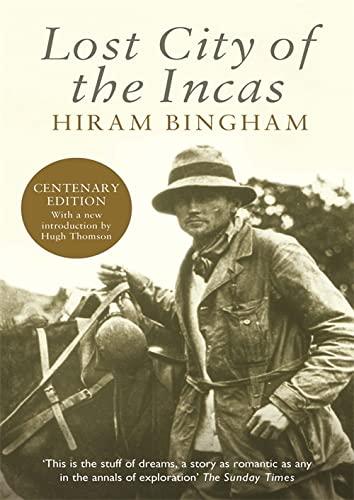 Lost City of the Incas: The Story: Bingham, Hiram; Thomson,