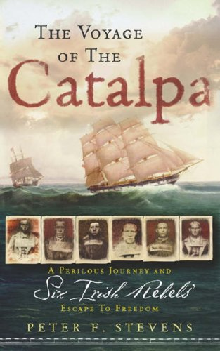 9781842126516: The Voyage of the Catalpa : A Perilous Journey and Six Irish Rebels' Escape to Freedom
