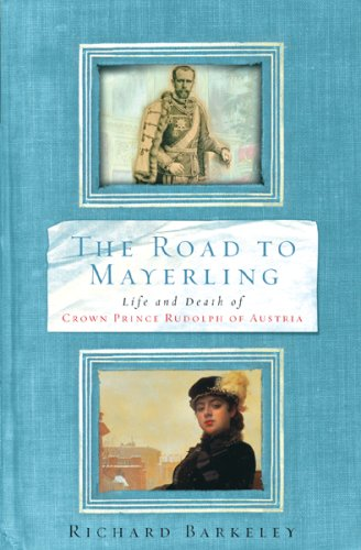 9781842126738: The Road to Mayerling: The Life and Death of Crown Prince Rudolph of Austria