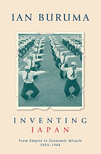 Inventing Japan: From Empire to Economic Miracle1853-1964: Buruma, Ian