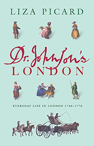 Dr. Johnson's London: Everyday Life in London in the Mid 18th Century: Picard, Liza