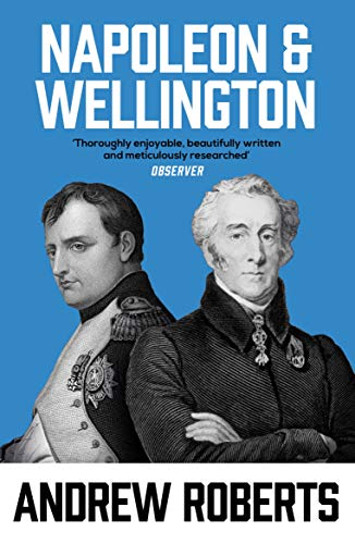 Napoleon and Wellington: The Long Duel: Roberts, Andrew