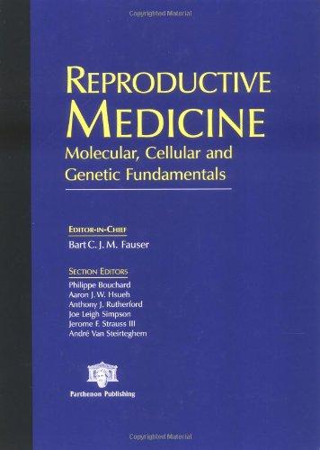 Reproductive Medicine: Molecular, Cellular and Genetic Fundamentals: Editor-Bart C.J.M. Fauser;