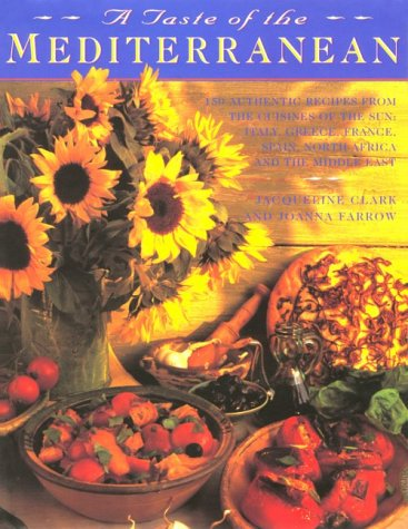 A Taste of the Mediterranean: 150 Authentic Recipes from the Cuisines of the Sun: Clark, Jacqueline
