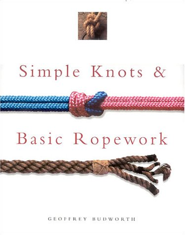 Simple Knots & Base Ropework: Budworth, Geoffrey