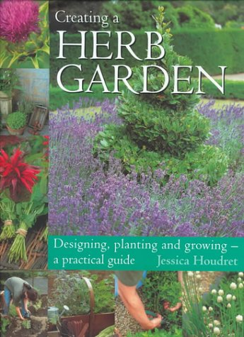 Creating a Herb Garden: Designing, Planting and: Houdret, Jessica