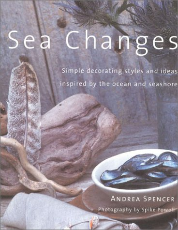 Sea Changes, Simple Decorating Styles and Ideas Inspired By the Ocean and Seashore