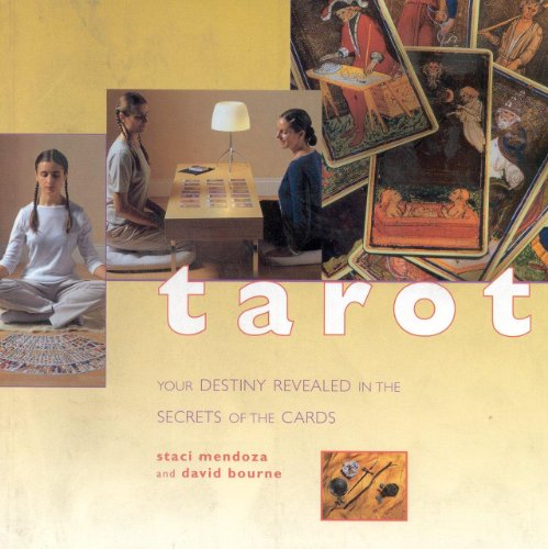 Tarot: Your Destiny Revealed in the Secrets of the Cards: Mendoza, Staci; Bourne, David