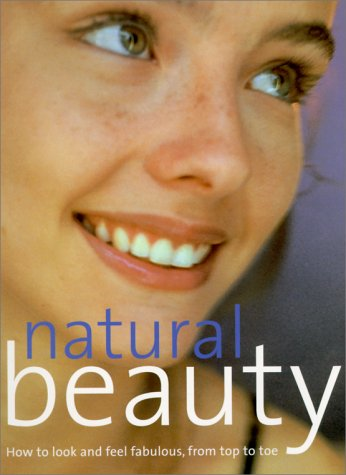 Natural Beauty: How to Look and Feel Fabulous from Top to Toe: Southwater