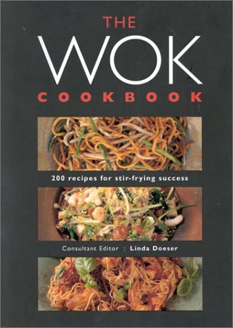 The Wok Cookbook: 200 Recipes for Stir-Frying Success: Doeser, Linda