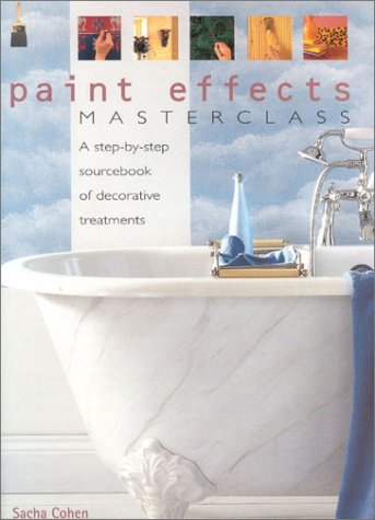 Paint Effects Masterclass: A Step-by-Step Sourcebook of Decorative Treatments (184215270X) by Sacha Cohen