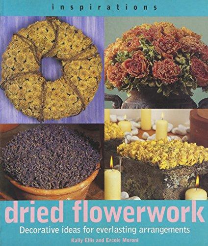 Dried Flowerwork: Decorative Ideas for Everlasting Arrangements: Kathy Ellis, Ercole