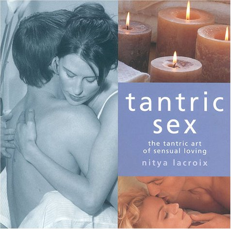 Tantric Sex: The Tantric Art of Sensual Loving (9781842153109) by Nitya Lacroix