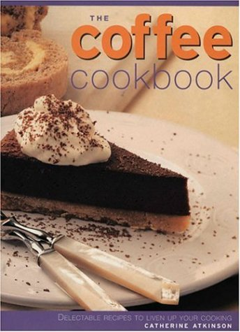 9781842153383: The Coffee Cookbook: Delectable Recipes to Liven Up Your Cooking