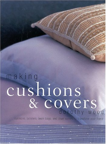 Making Cushions and Covers: Wood, Dorothy