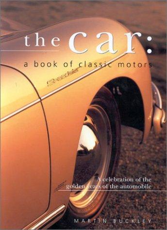 The Car: A Book of Classic Motors: Martin Buckley