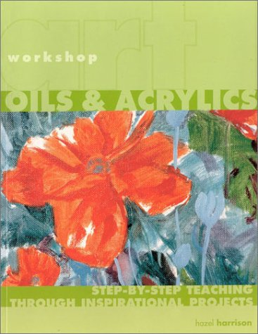 9781842156421: Oils & Acrylics: Step-by-Step Teaching through Inspirational Projects (Art workshop)