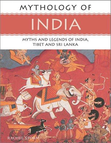 Mythology of India: Myths and Legends of India, Tibet and Sri Lanka (Mythology of Series): Rachel ...