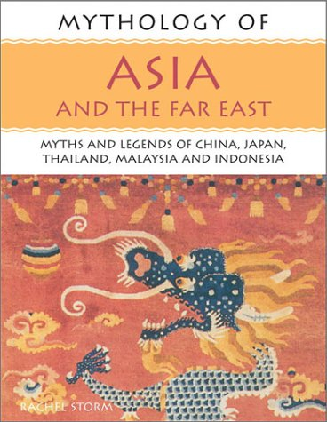 Mythology of Asia and the Far East: Myths and Legends of China, Japan, Thailand, Malaysia and Ind...