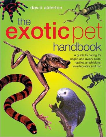 The Exotic Pet Handbook: Alderton, David