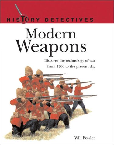 Modern Weapons: History Detectives Series: Discover the Technology of War from 1700 to the Present ...
