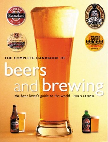 The Complete Handbook of Beers and Brewing: The Beer Lover's Guide to the World: Glover, Brian