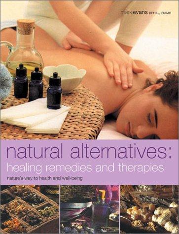 Natural Alternatives: Healing Remedies and Therapies: Mark Evans