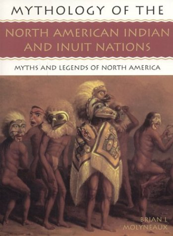 Mythology of the North American Indian and Inuit Nations: Myths and Legends of North America
