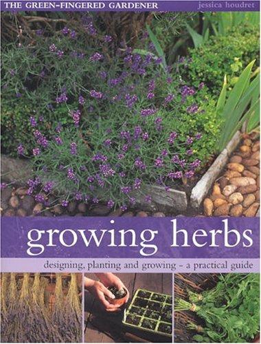 Growing Herbs (The Green-fingered Gardener): Jessica Houdret