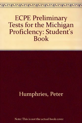 ECPE Preliminary Tests for the Michigan Proficlency: Student's Book (9781842168707) by Peter Humphries